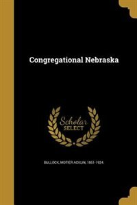 Congregational Nebraska by Motier Acklin 1851-1924. Bullock
