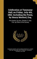 Celebration at Tammany Hall, on Friday, July 4th, 1862. Including the Poem, by Henry Morford, Esq…