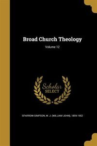 Broad Church Theology; Volume 12 by W. J. (William John) 1 Sparrow-Simpson