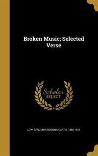 Broken Music; Selected Verse by Benjamin Robbins Curtis 1880-1941 Low