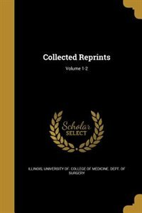 Collected Reprints; Volume 1-2 by University Of. College Of Medi Illinois