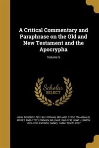 A Critical Commentary and Paraphrase on the Old and New Testament and the Apocrypha; Volume 5