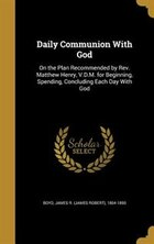 Daily Communion With God: On the Plan Recommended by Rev. Matthew Henry, V.D.M. for Beginning…