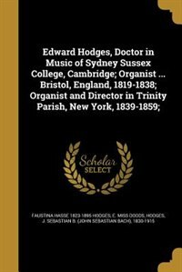 Edward Hodges, Doctor in Music of Sydney Sussex College, Cambridge; Organist ... Bristol, England…