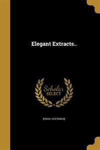 Elegant Extracts.. by Vicesimus] [Knox