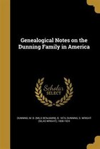 Genealogical Notes on the Dunning Family in America