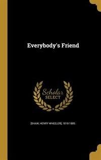 Everybody's Friend by Henry Wheeler] 1818-1885. [Shaw