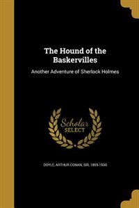The Hound of the Baskervilles by Arthur Conan Sir 1859-1930 Doyle