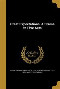 Great Expectations. A Drama in Five Acts