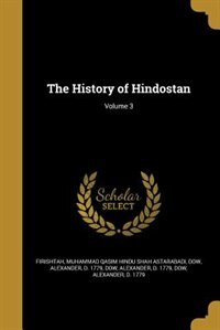 The History of Hindostan; Volume 3 by Muhammad Qasim Hindu Shah Ast Firishtah