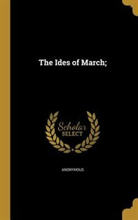 The Ides of March; by Anonymous