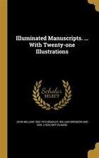 Illuminated Manuscripts. ... With Twenty-one Illustrations