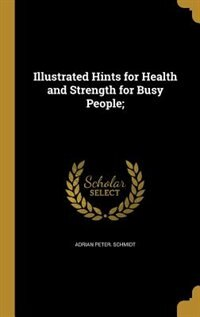 Illustrated Hints for Health and Strength for Busy People;