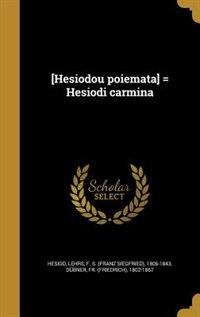 [Hesiodou poiemata] = Hesiodi carmina de Hesiod