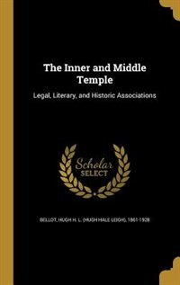 The Inner and Middle Temple: Legal, Literary, and Historic Associations by Hugh H. L. (hugh Hale Leigh) 18 Bellot
