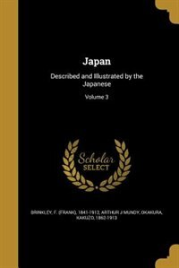 Japan: Described and Illustrated by the Japanese; Volume 3