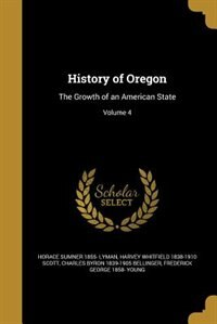 History of Oregon: The Growth of an American State; Volume 4
