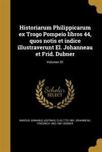 Historiarum Philippicarum ex Trogo Pompeio libros 44, quos notis et indice illustraverunt El. Johanneau et Frid. Dubner; Volumen 01 by Marcus Junianus Justinus