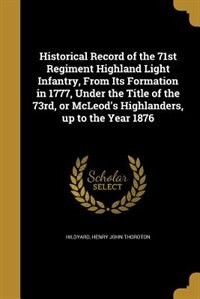 Historical Record of the 71st Regiment Highland Light Infantry, From Its Formation in 1777, Under…