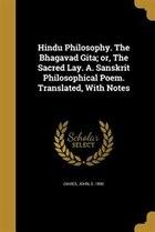 Hindu Philosophy. The Bhagavad Gita; or, The Sacred Lay. A. Sanskrit Philosophical Poem. Translated…