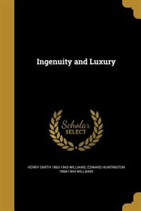 Ingenuity and Luxury by Henry Smith 1863-1943 Williams