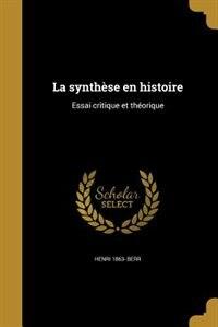 La synthèse en histoire: Essai critique et théorique by Henri 1863- Berr