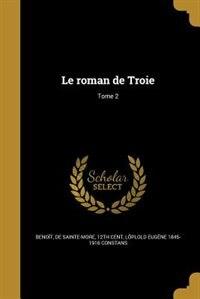 Le roman de Troie; Tome 2 by De Sainte-more 12th Cent Benoît