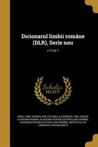 Dicionarul limbii române (DLR), Serie nou; v.11 pt.1 by Iorgu 1888- Iordan