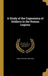 A Study of the Cognomina of Soldiers in the Roman Legions