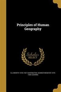 Principles of Human Geography by Ellsworth 1876-1947 Huntington