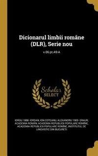 Dicionarul limbii române (DLR), Serie nou; v.06 pt.A9-A de Iorgu 1888- Iordan