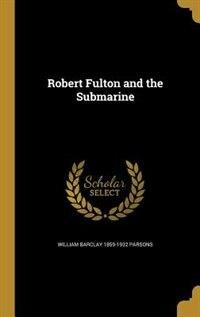 Robert Fulton and the Submarine