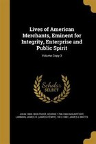Lives of American Merchants, Eminent for Integrity, Enterprise and Public Spirit; Volume Copy 3