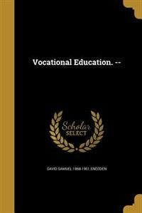 Vocational Education. -- by David Samuel 1868-1951 Snedden