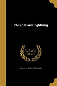 Thunder and Lightning de Camille 1842-1925 Flammarion