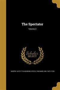 The Spectator; Volume 2 by Joseph 1672-1719 Addison