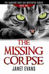 The Missing Corpse - The Lakeside Cozy Cat Mysteries Series by Janet Evans