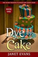 Dye By Cake - The Secret Wedding Planner Cozy Short Story Mystery Series Book One