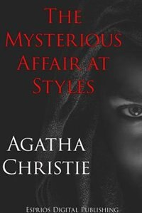 The Mysterious Affair at Styles (Esprios Classics) by AGATHA CHRISTIE