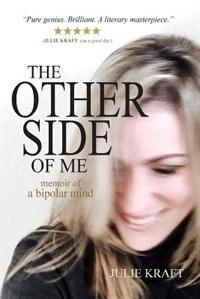 The Other Side of Me - memoir of a bipolar mind by Julie Kraft