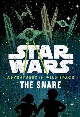 Book Star Wars Adventures In Wild Space The Snare: Book 1 by Cavan Scott