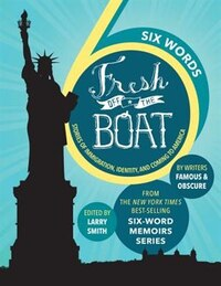 Six Words Fresh Off The Boat: Stories Of Immigration, Identity, And Coming To America