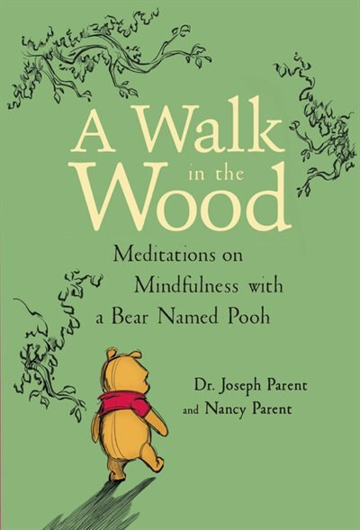 A Walk In The Wood: Meditations On Mindfulness With A Bear Named Pooh by Joseph Parent
