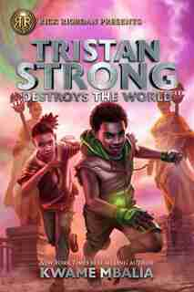 Tristan Strong Destroys The World (a Tristan Strong Novel, Book 2) by Kwame Mbalia