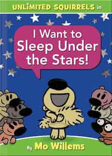 I Want To Sleep Under The Stars! (an Unlimited Squirrels Book) by Mo Willems