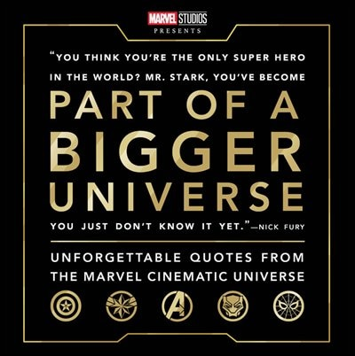 Part Of A Bigger Universe: Unforgettable Quotes From The Marvel Cinematic Universe by Steve Behling