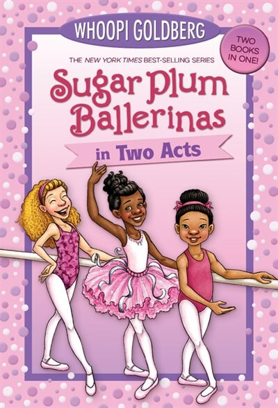 Sugar Plum Ballerinas In Two Acts: Plum Fantastic And Toeshoe Trouble by Whoopi Goldberg