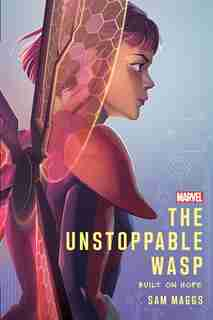 The Unstoppable Wasp: Built On Hope by Sam Maggs