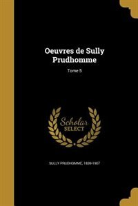 Oeuvres de Sully Prudhomme; Tome 5 by 1839-1907 Sully Prudhomme