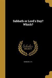 Sabbath or Lord's Day? Which? by D. R. Dungan